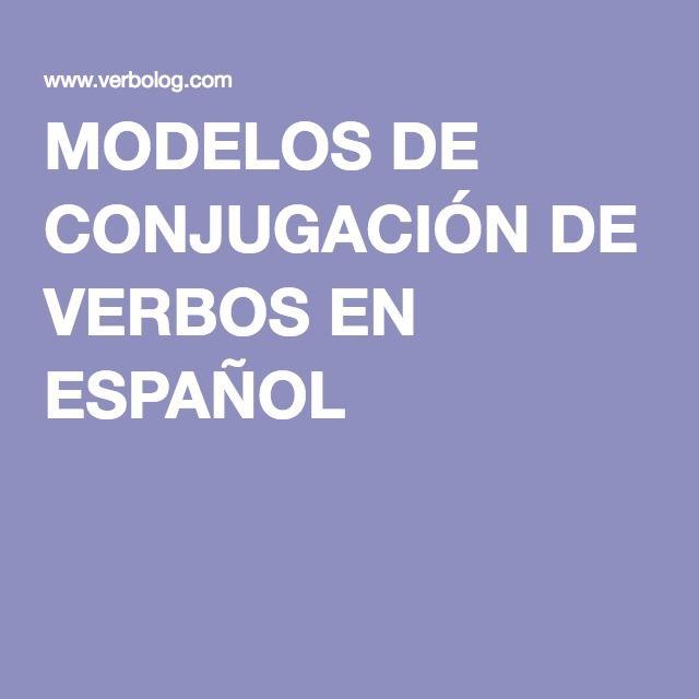 MODELOS DE CONJUGACIÓN DE VERBOS EN ESPAÑOL