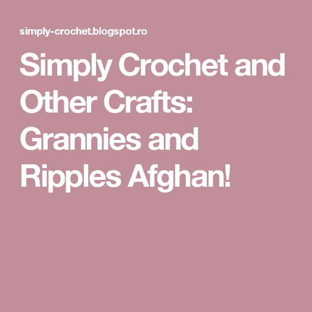 Simply Crochet and Other Crafts: Grannies and Ripples Afghan ...
