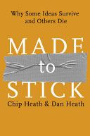 Made to Stick (Epilogue): Why Some Ideas Survive and Others Die by Dan Heath, Chip Heath  Brains and talent alone don't make ideas stick. Here's what does. Our five-step communication framework: Pay attention, understand, believe, care, and act. Plus, learn how to trouble-shoot your ideas. Remember, with the right insight and the right message, any one of us can make an idea stick.