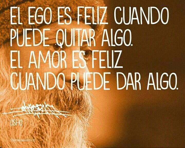 Como Eres Felíz Es Más Fuerte Tu Amor O Tu Ego Psicología Frases Osho Quotes Ego