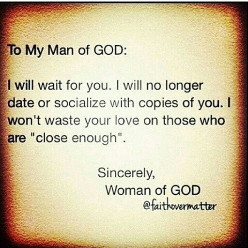 to my man of God, I will wait for you. I will no longer date or socialize with copies of you.