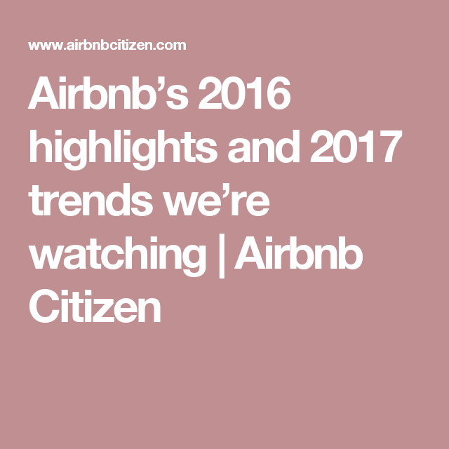 Airbnb's 2016 highlights and 2017 trends we're watching