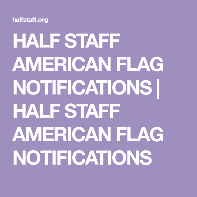 Half Staff American Flag Notifications Half Staff American Flag Notifications American Flag Flags Half Staff Peace Officer Memorial Day