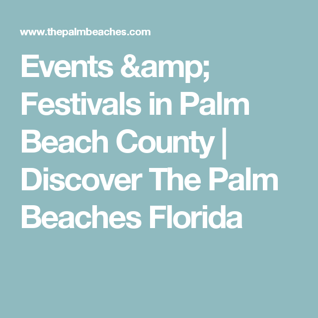 Events Amp Festivals In Palm Beach County Discover The Palm Beaches Florida Palm Beach Florida Palm Beach Palm Beach County