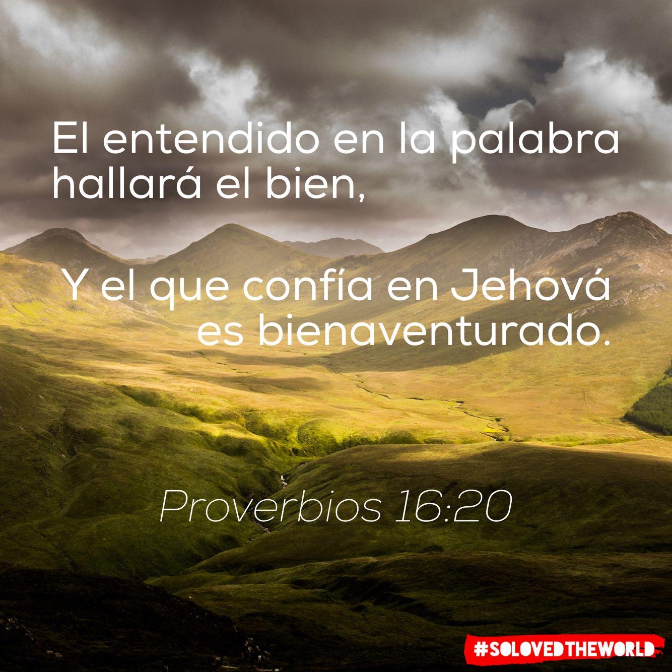 El entendido en la palabra hallará el bien, Y el que confía en Jehová es bienaventurado. Proverbios 16:20 #Jesus #God #Gospel #Bible #Love #solovedtheworld