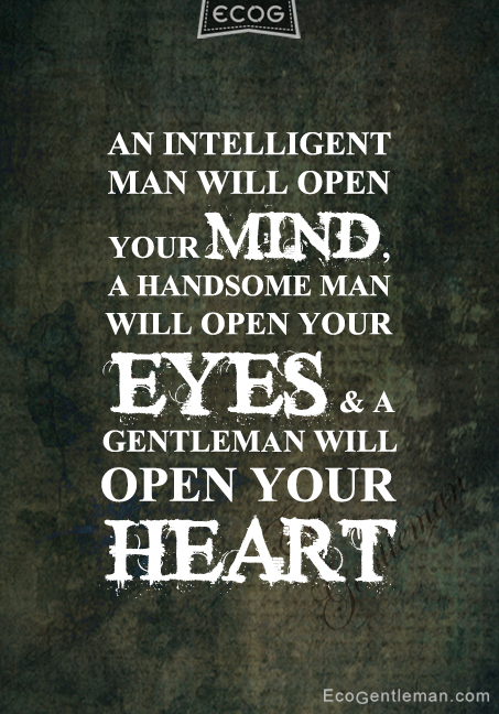 Quotes An Intelligent Man Will Open Your Mind A Handsome Man Will Open Your Eyes A Gentleman Will Open You Handsome Quotes Men Quotes Handsome Men Quotes
