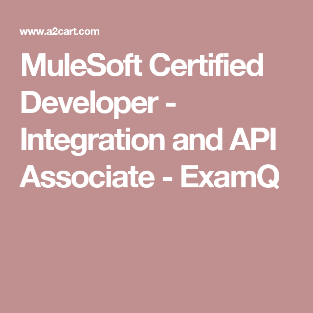 MuleSoft Certified Developer - Integration and API Associate - ExamQ ...
