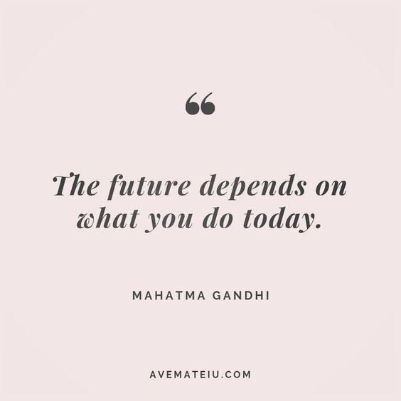 The future depends on what you do today. Mahatma Gandhi Quote 184 - Ave Mateiu