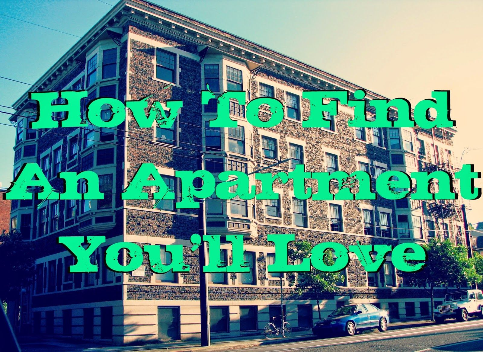How to find an apartment youll love life hacks love