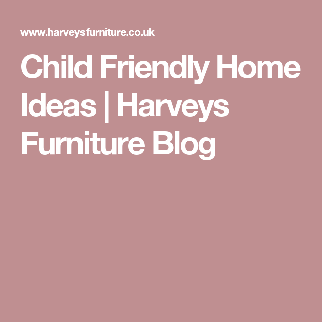 Child Friendly Home Ideas | Harveys Furniture Blog | House ...