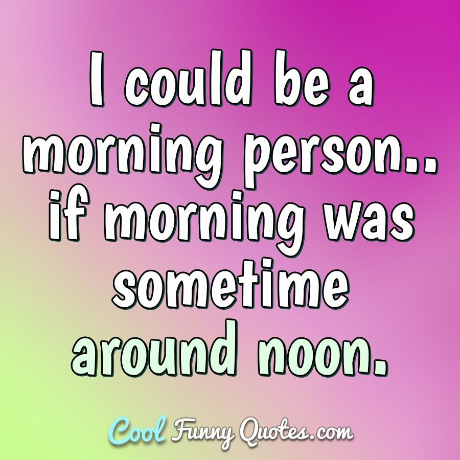 Funny Quote Morning Quotes Funny Lazy Morning Quotes Lazy Quotes Funny