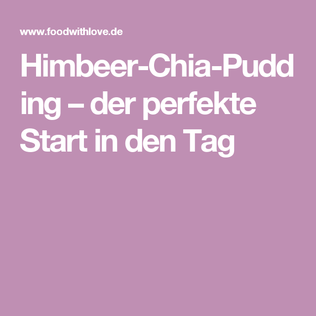 Himbeer-Chia-Pudding – der perfekte Start in den Tag