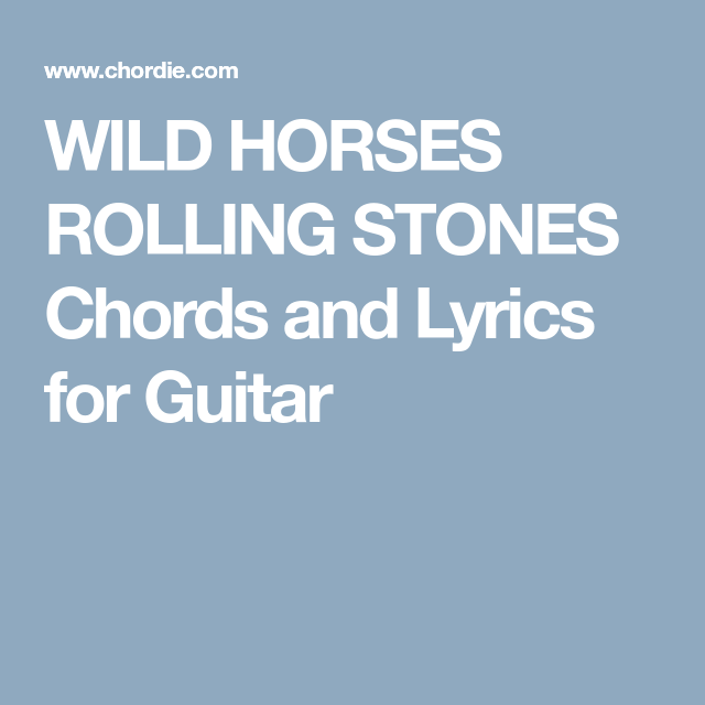 WILD HORSES ROLLING STONES Chords and Lyrics for Guitar | Photo ...