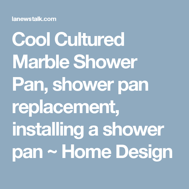 Cool Cultured Marble Shower Pan Shower Pan Replacement Installing A Shower Pan Home Design Marble Showers Shower Pan Installation Cultured Marble Shower