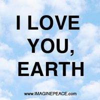 I Love You Earth By Yoko Ono For Earth Day 22 April 2012 Happy Earth Day Love Yoko My Love Happy Earth Love You
