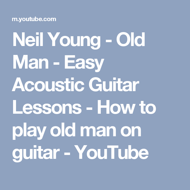 Neil Young - Old Man - Easy Acoustic Guitar Lessons - How to play ...