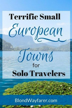 europe towns   solo travelers   travel to europe tips   solo female travel