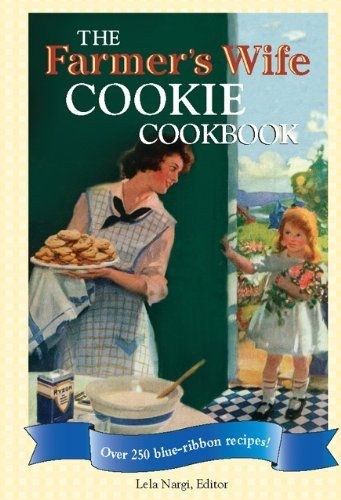 The Farmer's Wife Cookie Cookbook: Over 250 blue-ribbon recipes! by Lela Nargi