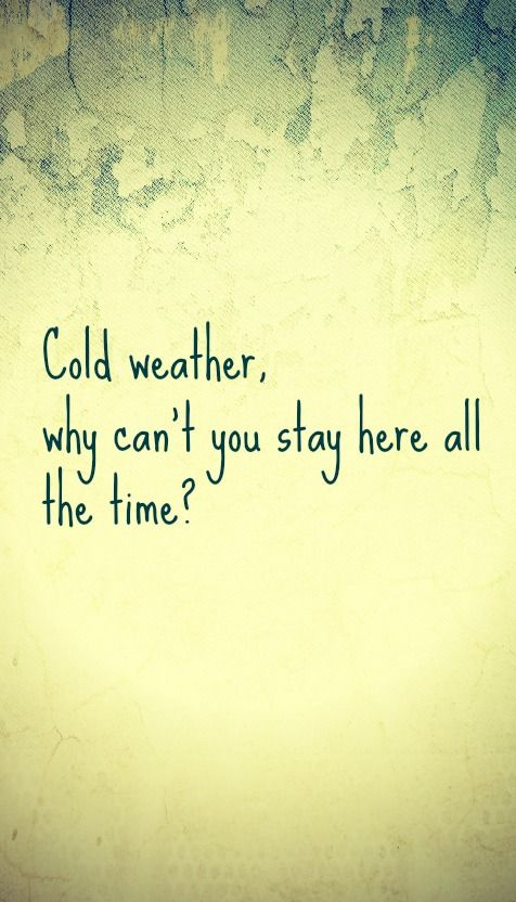 Cold Weather. @Emma Spellings | Weather quotes, Cold weather ...