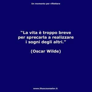 """""""La vita è troppo breve per sprecarla a realizzare i sogni degli altri """" (Oscar Wilde) #counselor #riflettere #crescitapersonale #counseling #migliorarsi #ilmegliodite #credercisempre #credenzelimitanti"""