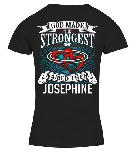 # JOSEPHINE GOD MADE THE STRONGEST BACK .  JOSEPHINE GOD MADE THE STRONGEST   A GIFT FOR A SPECIAL PERSON  It's a unique tshirt, with a special name!   HOW TO ORDER:  1. Select the style and color you want:  2. Click Reserve it now  3. Select size and quantity  4. Enter shipping and billing information  5. Done! Simple as that!  TIPS: Buy 2 or more to save shipping cost!   This is printable if you purchase only one piece. so dont worry, you will get yours.   Guaranteed safe and secure…