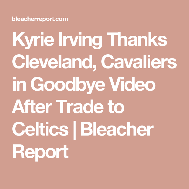 Kyrie Irving Thanks Cleveland, Cavaliers in Goodbye Video After ...