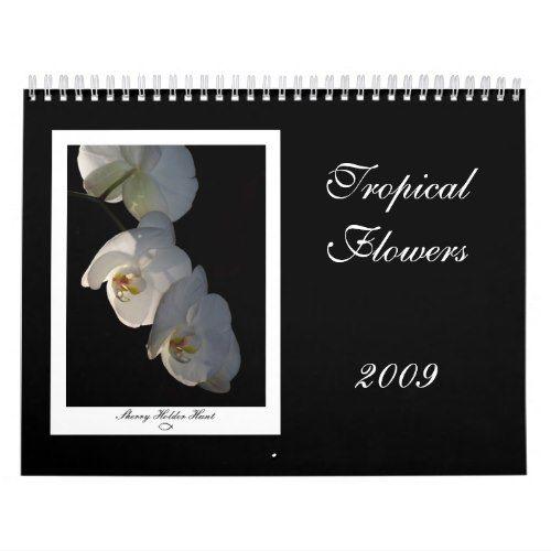 Tropical Flowers 2009 - Customized Calendar 2018 Calendars Pinterest