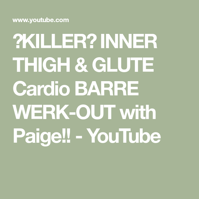 ➚KILLER➚ INNER THIGH & GLUTE Cardio BARRE WERK-OUT with Paige!! #cardiobarre ➚KILLER➚  INNER THIGH & GLUTE Cardio BARRE WERK-OUT with Paige!! - YouTube #cardiobarre