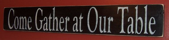 Primitive  Come Gather At Our Table Sign by MintzWoodworking, $25.00