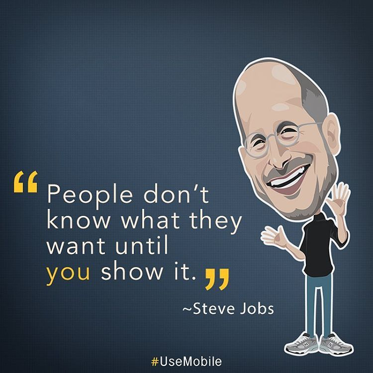 """.  ""People don't know what they want until you show it"" ~ Steve Jobs .  ""As pessoas não sabem o que querem, até mostrarmos a elas."" ~ Steve Jobs . .…"""