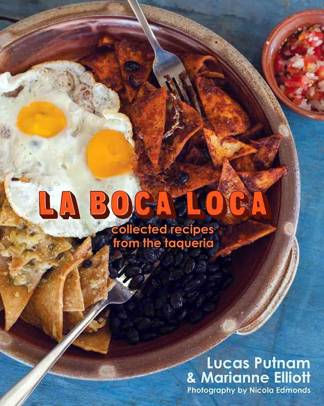 Shoot And Eat La Boca Loca Collected Recipes From The Taqueria Recipes Wine Recipes Eat
