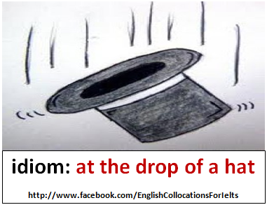 If You Do Something At The Drop Of A Hat You Do It Immediately Without Stopping To Think About It English Idioms Idioms English Vinglish