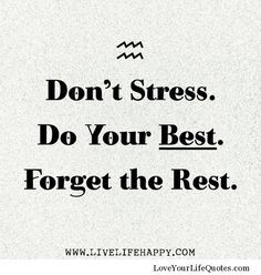 Don't stress. Do your best. the rest. Exam quotes