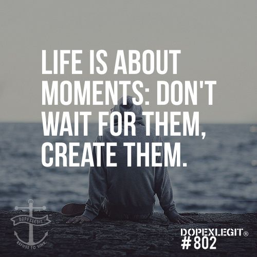 Anonymous Quotes About Life: Life Is About Moments. Don't Wait For