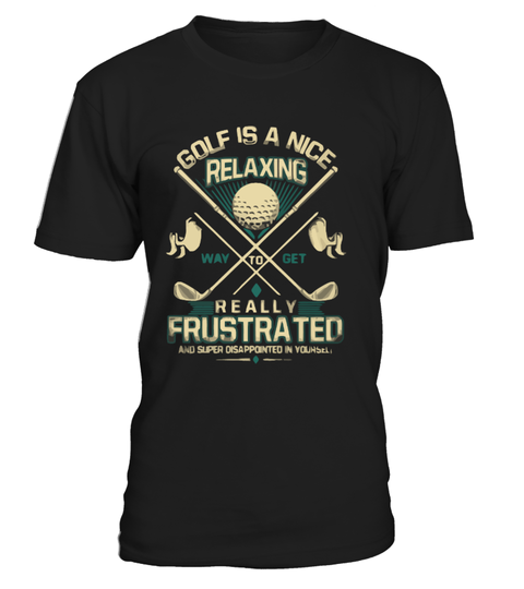 """# GOLF IS A NICE RELAXING WAY TO... .  #GOLF IS A NICE RELAXING WAY TO...Wear your passion and pridewith thisone-of-a-kind limited edition!Get yours before they're gone!Not sold in stores, available only for a limited time. Get one now, or miss out forever!Guaranteed safe and secure checkout via: Paypal 