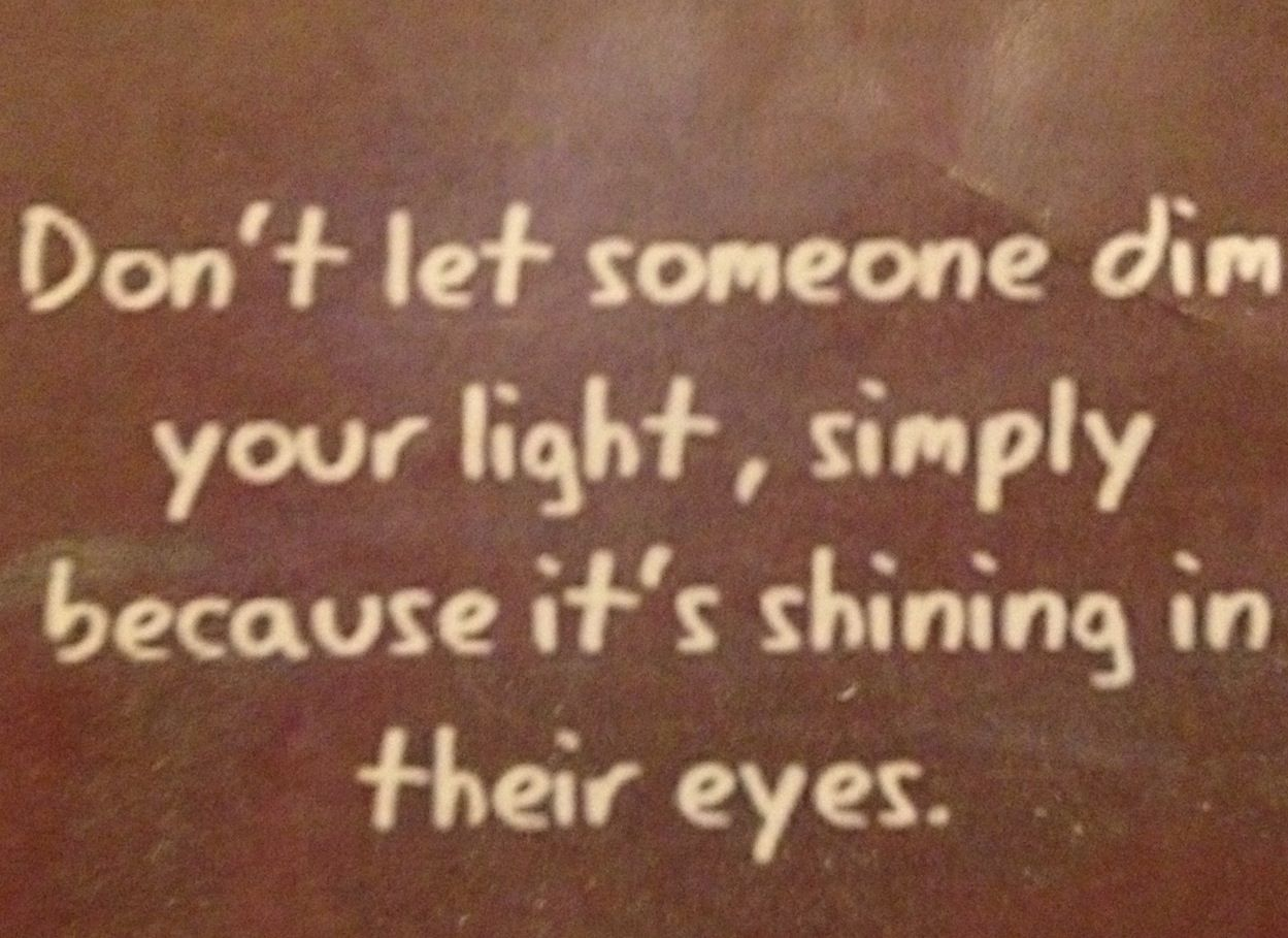 Life Quote Dont Let Others Dim Your Light Shine On Quotes