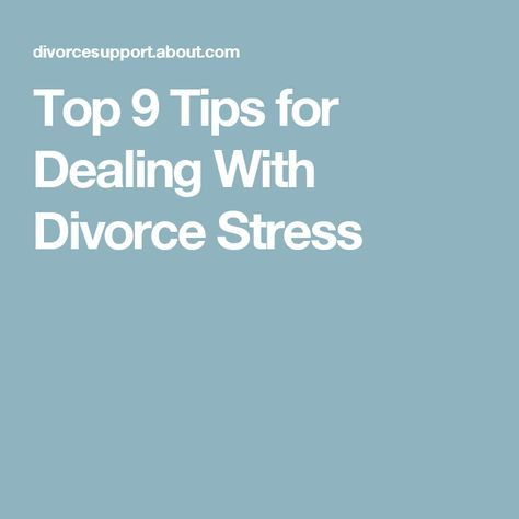 9 Tips For Dealing With A Stressful Divorce Dealing With Divorce Coping With Divorce Separation Divorce