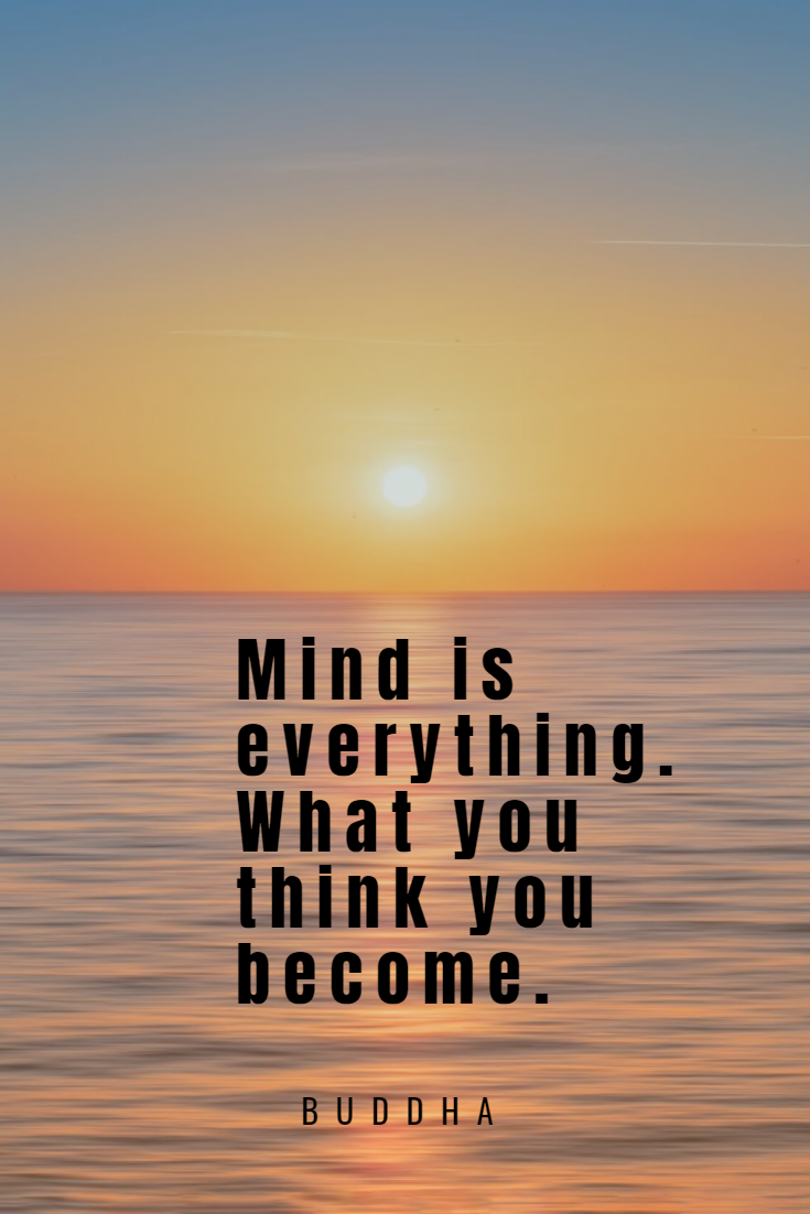 Mind is everything.  What you think you become.  - Buddha  #law of attraction #manifestation #motiva...