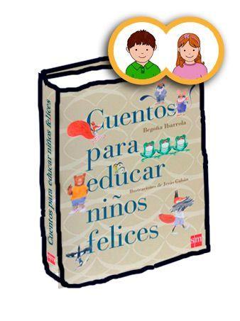 """""""Cuentos para educar niños felices"""" Begoña Ibarrola"""