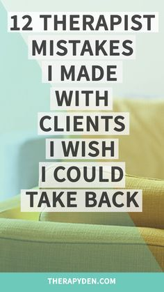 12 therapist mistakes I made with clients I wish I