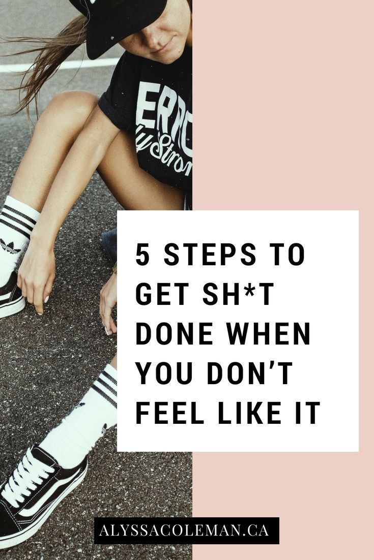 5 steps to get sht done when you dont feel like it