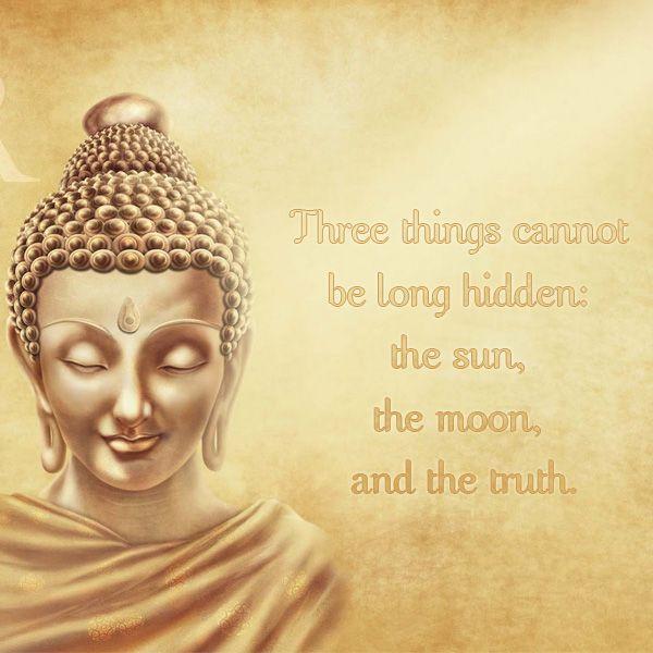 Gautam Buddha Quotes Three Things Cannot Be Long Hidden The Sun Gorgeous Gautama Buddha Quotes
