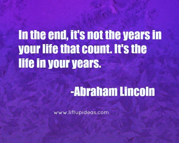 Abraham Lincoln Life Saying http://quoteoftheday.liftupideas.com/
