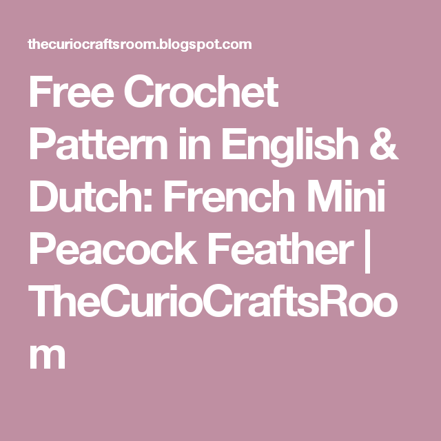 Free Crochet Pattern in English & Dutch: French Mini Peacock Feather ...
