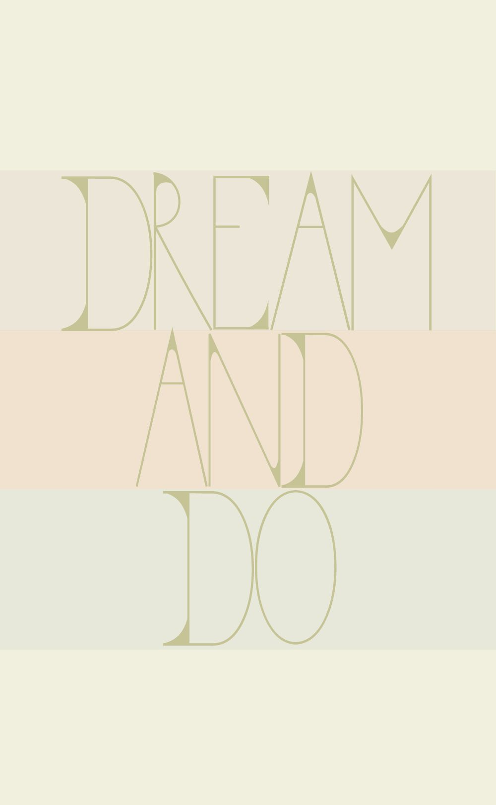 Dream and do.