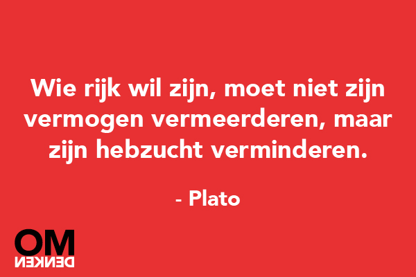 Citaten Plato : Wie rijk wil zijn moet niet vermogen vermeerderen