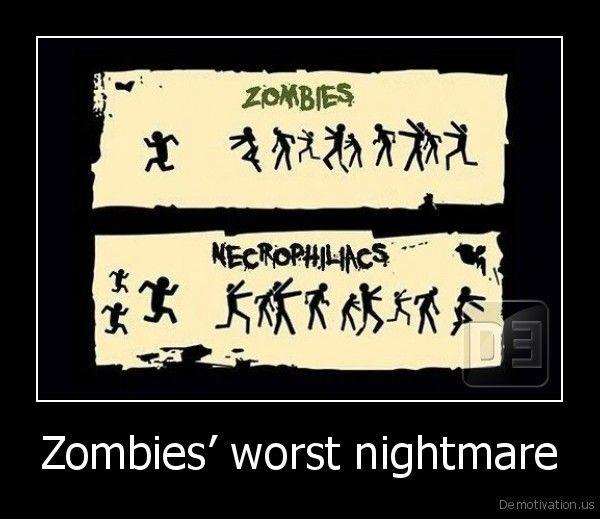 Zombies' worst nightmare: http://www.demotivation.us/media/demotivators/demotivation.us_Zombies-worst-nightmare-_13183730397.jpg
