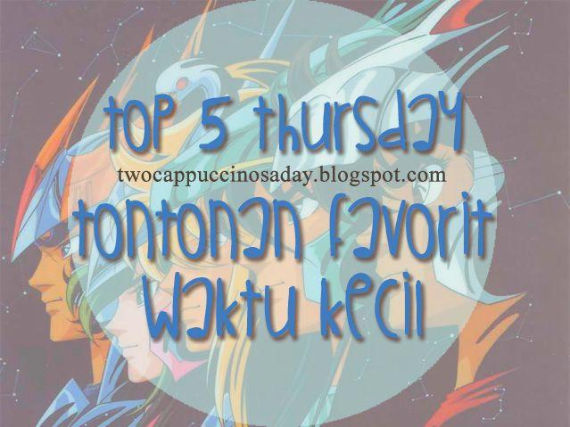 Two Cappuccinos A Day: Top 5 Thursday: Tontonan Favorit Waktu Kecil