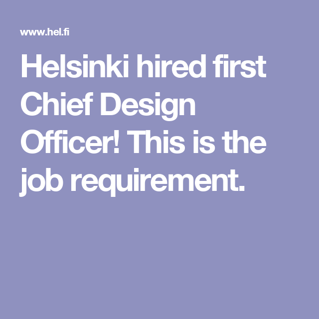 Helsinki hired first Chief Design Officer! This is the job requirement.