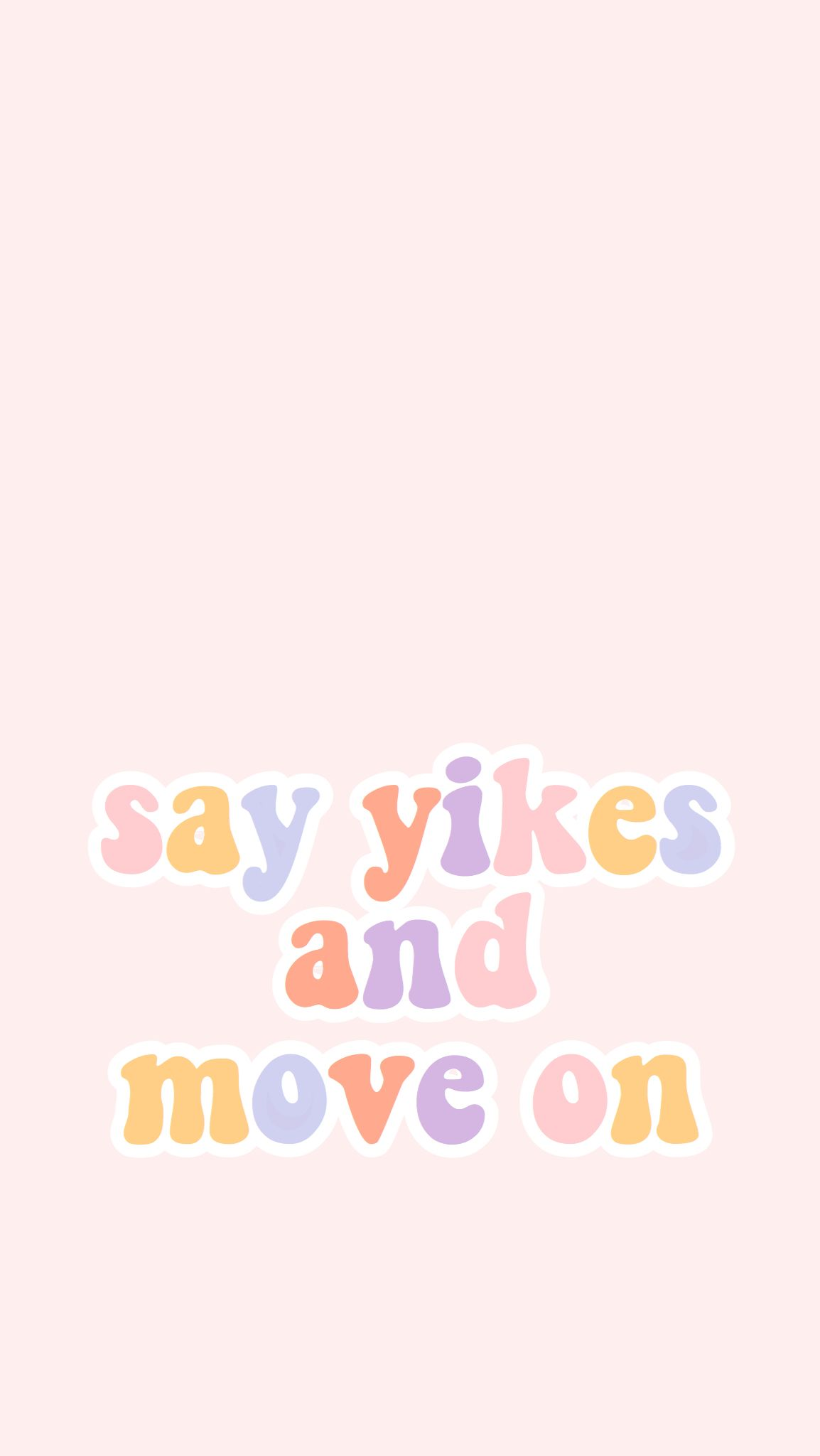 Say Yikes And Move On Graphic Words Wallpaper Happy Words Wallpaper Quotes